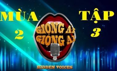 Giọng Ải Giọng Ai Mùa 2 - Tập 3 (Full HD)