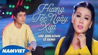 Hương Tóc Ngày Xưa - Lưu Ánh Loan ft Lê Sang [MV OFFICIAL]