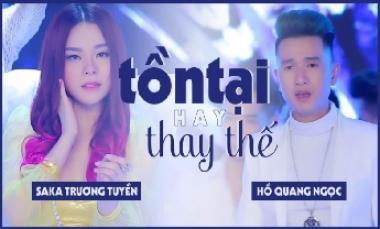 Tồn Tại Hay Thay Thế - Saka Trương Tuyền và Hồ Quang Ngọc (Official MV)