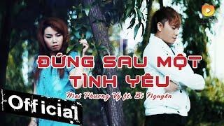 Đứng Sau Một Tình Yêu - Mai Phương Vy ft. Bi Nguyễn