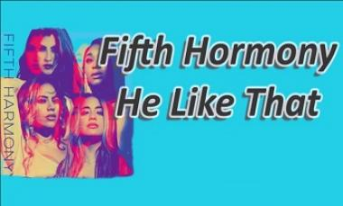 He Like That - Fifth Harmony (MV Official)