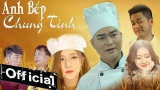 Phim Ca Nhạc Anh Bếp Chung Tình - Lương Nhất Cường, Phi Bằng, Hotgirl Linh Hương ( MV OFFICIAL )