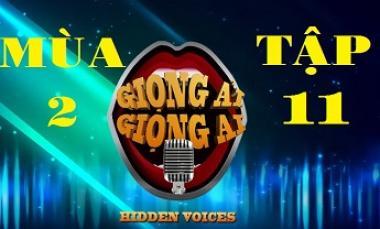 Giọng Ải Giọng Ai Mùa 2 - Tập 11 (Full HD)