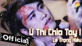 Ừ Thì Chia Tay - Lê Trọng Hiếu [MV OFFICIAL]