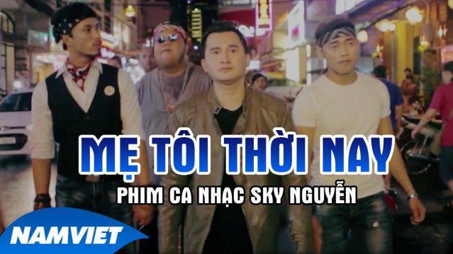 Mẹ Tôi Thời Nay - Sky Nguyễn, Long Đẹp Trai, Nhật Cường (Phim Ca Nhạc 2016)